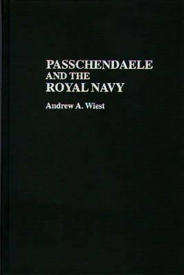Passchendaele and the Royal Navy (Hardback)