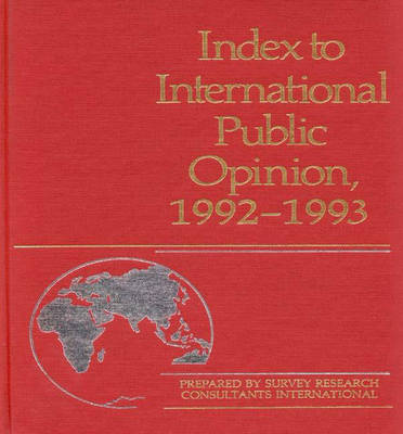 Index to International Public Opinion, 1992-1993 - Index to International Public Opinion (Hardback)