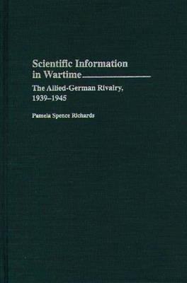 Scientific Information in Wartime: The Allied-German Rivalry, 1939-1945 (Hardback)