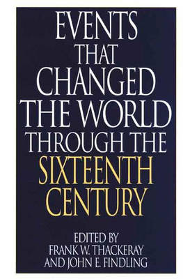 "Events That Changed the World Through the Sixteenth Century - The Greenwood Press ""Events That Changed the World"" Series (Hardback)"