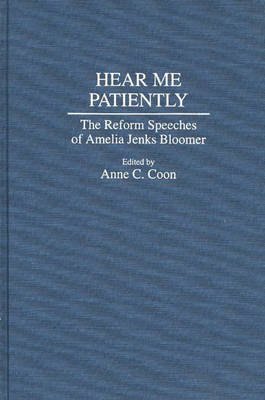 Hear Me Patiently: The Reform Speeches of Amelia Jenks Bloomer (Hardback)