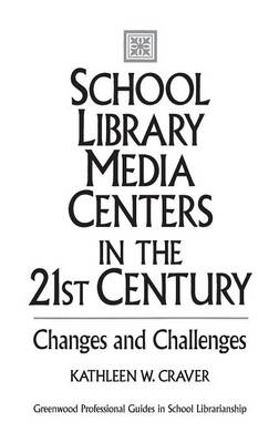 School Library Media Centers in the 21st Century: Changes and Challenges (Hardback)