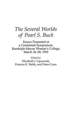 The Several Worlds of Pearl S. Buck: Essays Presented at a Centennial Symposium, Randolph-Macon Woman's College, 26-28 March 1992 (Hardback)