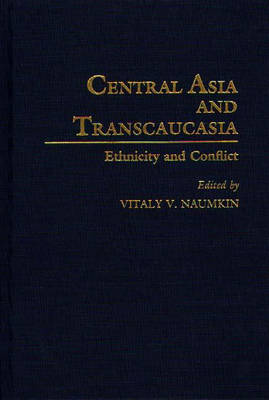 Central Asia and Transcaucasia: Ethnicity and Conflict (Hardback)