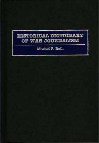 Historical Dictionary of War Journalism (Hardback)