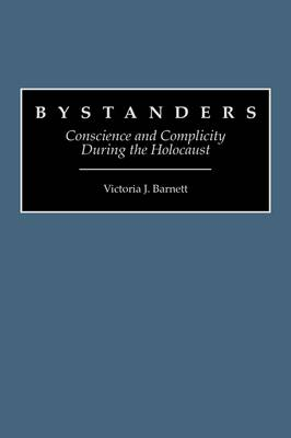 Bystanders: Conscience and Complicity During the Holocaust (Hardback)