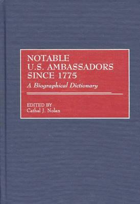 Notable U.S. Ambassadors Since 1775: A Biographical Dictionary (Hardback)