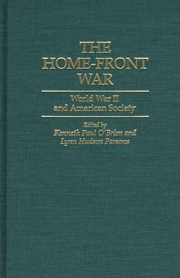 The Home-Front War: World War II and American Society (Hardback)
