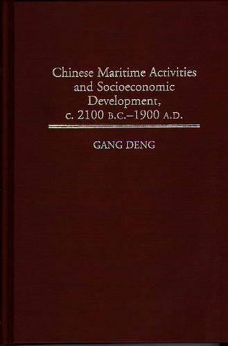 Chinese Maritime Activities and Socioeconomic Development, C.2100 B.C.-1900 A.D. - Contributions in Economics & Economic History No. 188.  (Hardback)