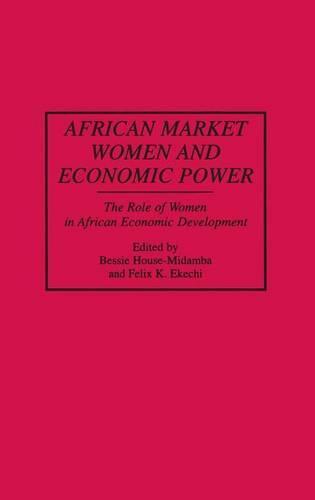 African Market Women and Economic Power: The Role of Women in African Economic Development (Hardback)