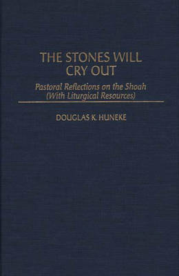 The Stones Will Cry Out: Pastoral Reflections on the Shoah (With Liturgical Resources) (Hardback)