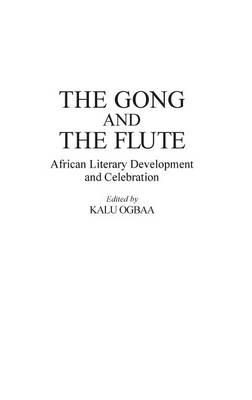 The Gong and the Flute: African Literary Development and Celebration (Hardback)