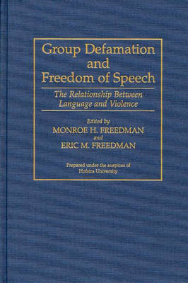 Group Defamation and Freedom of Speech: The Relationship Between Language and Violence (Hardback)