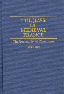 The Jews of Medieval France: The Community of Champagne (Hardback)