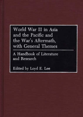 World War II in Asia and the Pacific and the War's Aftermath, with General Themes: A Handbook of Literature and Research (Hardback)