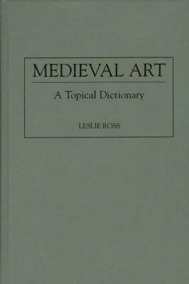 Medieval Art: A Topical Dictionary (Hardback)
