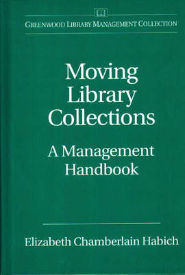 Moving Library Collections: A Management Handbook (Hardback)