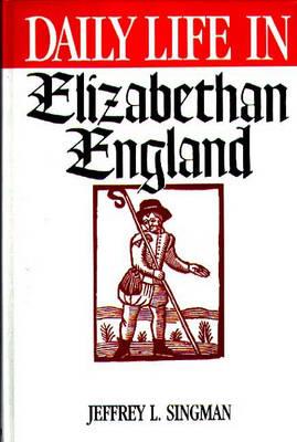 Daily Life in Elizabethan England - Greenwood Press Daily Life Through History Series (Hardback)