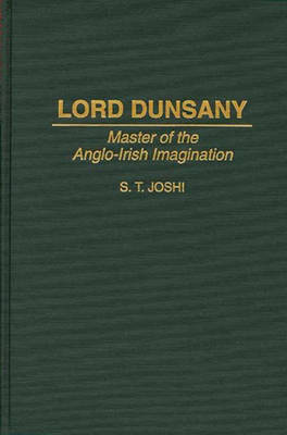 Lord Dunsany: Master of the Anglo-Irish Imagination (Hardback)