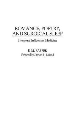 Romance, Poetry, and Surgical Sleep: Literature Influences Medicine (Hardback)