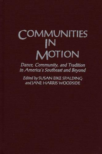 Communities in Motion: Dance, Community and Tradition in America's Southeast and Beyond - Contributions to the Study of Music & Dance No.35. (Hardback)