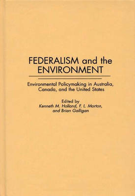 Federalism and the Environment: Environmental Policymaking in Australia, Canada, and the United States (Hardback)