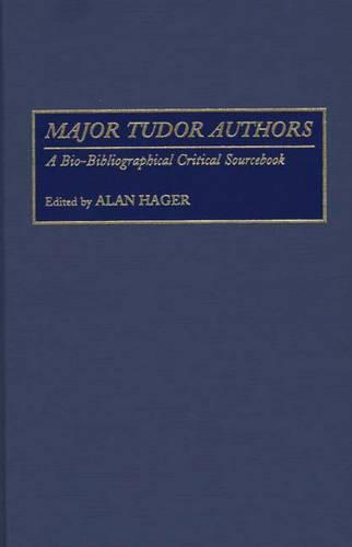 Major Tudor Authors: A Bio-Bibliographical Critical Sourcebook (Hardback)