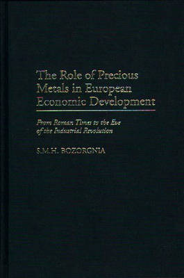 The Role of Precious Metals in European Economic Development: From Roman Times to the Eve of the Industrial Revolution (Hardback)