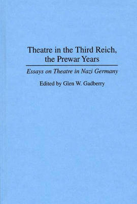 Theatre in the Third Reich, the Prewar Years: Essays on Theatre in Nazi Germany (Hardback)