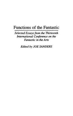 Functions of the Fantastic: Selected Essays from the Thirteenth International Conference on the Fantastic in the Arts (Hardback)