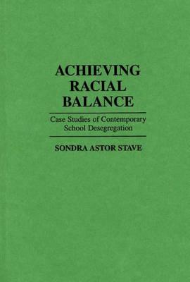 Achieving Racial Balance: Case Studies of Contemporary School Desegregation (Hardback)