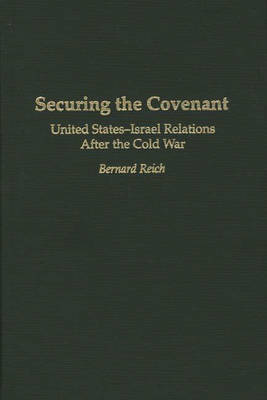 Securing the Covenant: United States-Israel Relations After the Cold War (Hardback)