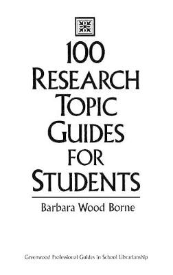 100 Research Topic Guides for Students (Hardback)