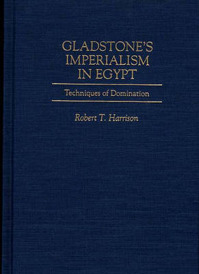 Gladstone's Imperialism in Egypt: Techniques of Domination (Hardback)