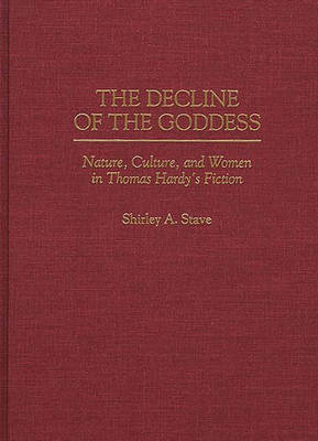 The Decline of the Goddess: Nature, Culture, and Women in Thomas Hardy's Fiction (Hardback)