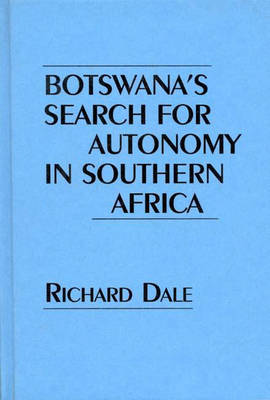 Botswana's Search for Autonomy in Southern Africa (Hardback)