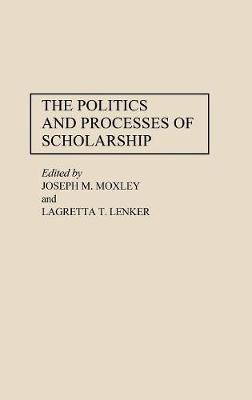 The Politics and Processes of Scholarship (Hardback)