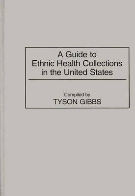 A Guide to Ethnic Health Collections in the United States - Bibliographies and Indexes in Medical Studies (Hardback)