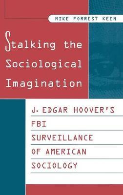 Stalking the Sociological Imagination: J. Edgar Hoover's FBI Surveillance of American Sociology - Contributions in Sociology No. 126.  (Hardback)