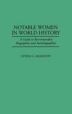 Notable Women in World History: A Guide to Recommended Biographies and Autobiographies (Hardback)