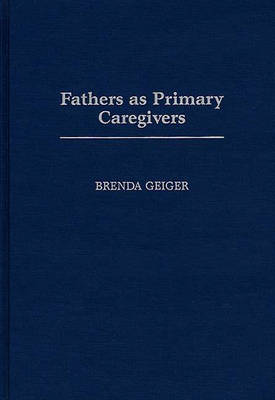 Fathers as Primary Caregivers (Hardback)