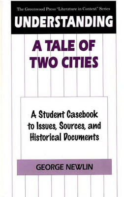 "Understanding A Tale of Two Cities: A Student Casebook to Issues, Sources, and Historical Documents - The Greenwood Press ""Literature in Context"" Series (Hardback)"