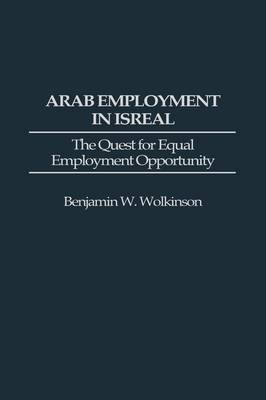 Arab Employment in Israel: The Quest for Equal Employment Opportunity (Hardback)