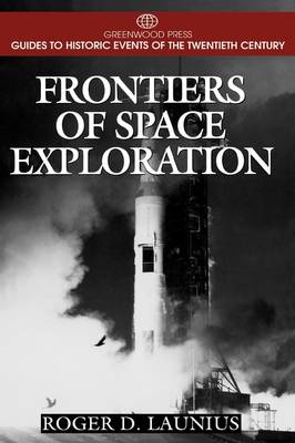 Frontiers of Space Exploration - Greenwood Press Guides to Historic Events of the Twentieth Century (Hardback)