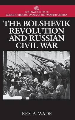 The Bolshevik Revolution and Russian Civil War - Greenwood Press Guides to Historic Events of the Twentieth Century (Hardback)