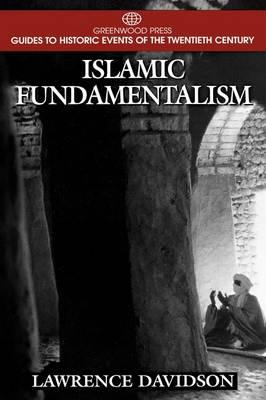 Islamic Fundamentalism - Greenwood Press Guides to Historic Events of the Twentieth Century (Hardback)