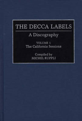 The Decca Labels: Vol.1: A Discography - Discographies: Association for Recorded Sound Collections Discographic Reference no. 63 (Hardback)