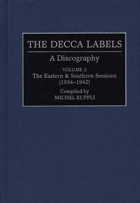 The Decca Labels: Vol.2: A Discography - Discographies: Association for Recorded Sound Collections Discographic Reference no. 63 (Hardback)