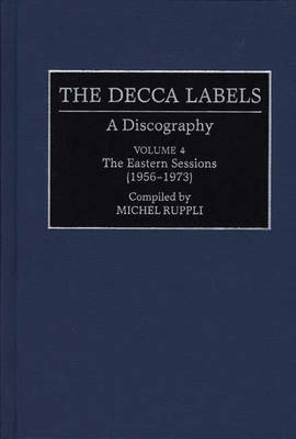 The Decca Labels: A Discography - Discographies: Association for Recorded Sound Collections Discographic Reference no. 63 (Hardback)