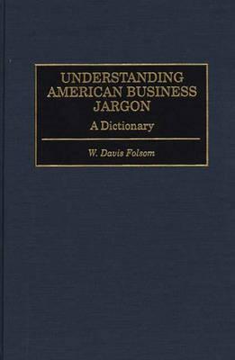 Understanding American Business Jargon: A Dictionary (Hardback)